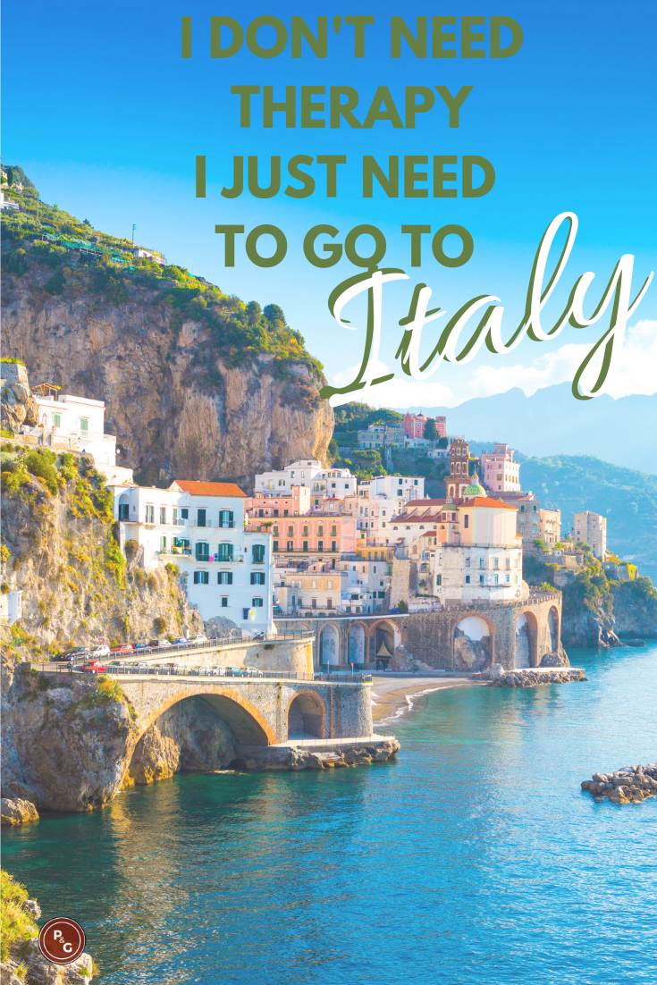 I dont need therapy I need to go to Italy - Travel quote