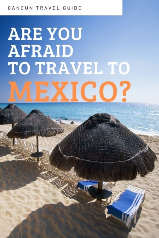 Is Mexico Safe- Cancun Travel Guide